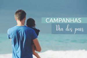 Dia dos Pais: campanhas de sucesso   Agência 904