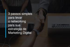 3 passos simples para levar o networking para sua estratégia de Marketing Digital | Agência 904