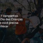 As 7 campanhas de Dia das Crianças que você precisa conhecer