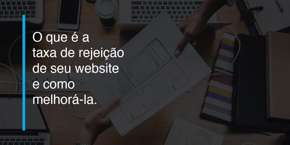 Descubra o que é a taxa de rejeição do seu website e como melhorá-la | Agência 904