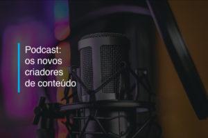 Podcasts: os novos criadores de conteúdo | Agência 904