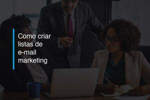 Como criar listas de e-mail marketing | Agência 904