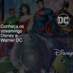 Conheça os streamings Disney e Warner DC
