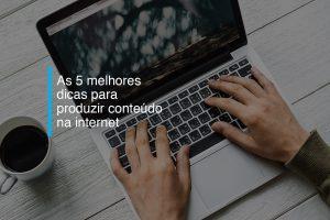 As 5 melhores dicas para produzir conteúdos na internet   Agência 904