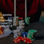 7 apostas de Marketing Digital para 2019