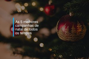 As 5 melhores campanhas de Natal de todos os tempos | Agência 904