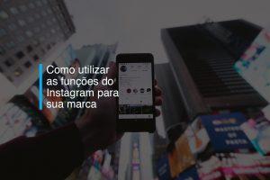Como utilizar as funções do Instagram para sua marca | Agência 904
