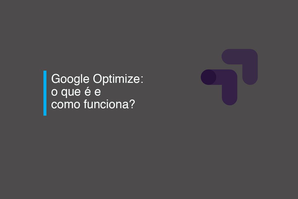 Google Optimize: o que é e como funciona? | Agência 904