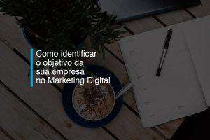 Como identificar o objetivo da sua empresa no Marketing Digital | Agência 904