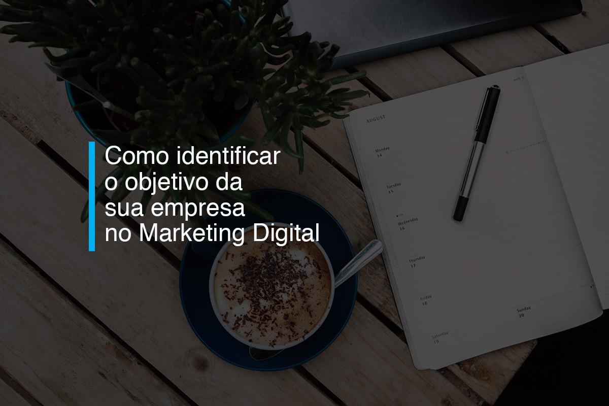 Como identificar o objetivo da sua empresa no Marketing Digital   Agência 904
