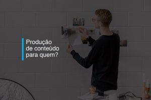Produção de conteúdo para quem? | Agência 904