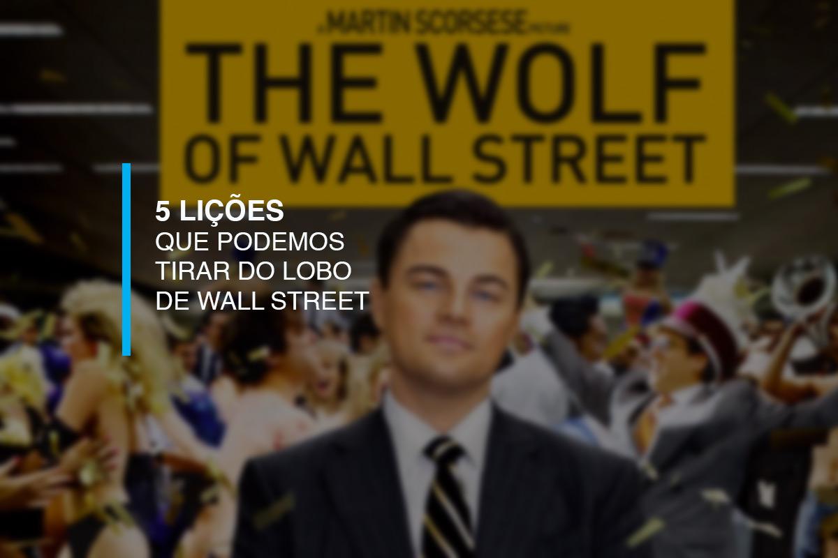 5 LIÇÕESQUE PODEMOS TIRAR DO LOBO DE WALL STREET | Agência 904