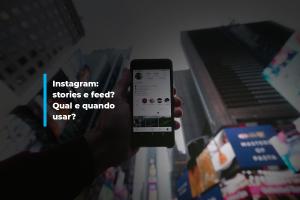 Instagram: stories e feed? Qual e quando usar? | Agência 904