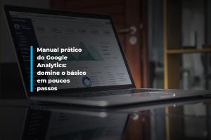 Manual prático do Google Analytics: domine o básico em poucos passos | Agência 904