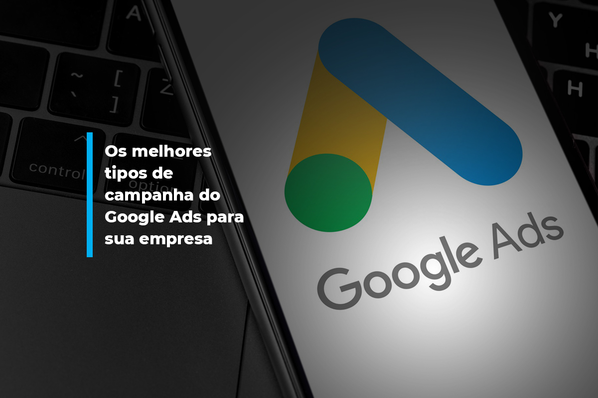 Os melhores tipos de campanha do Google Ads para sua empresa | Agência 904