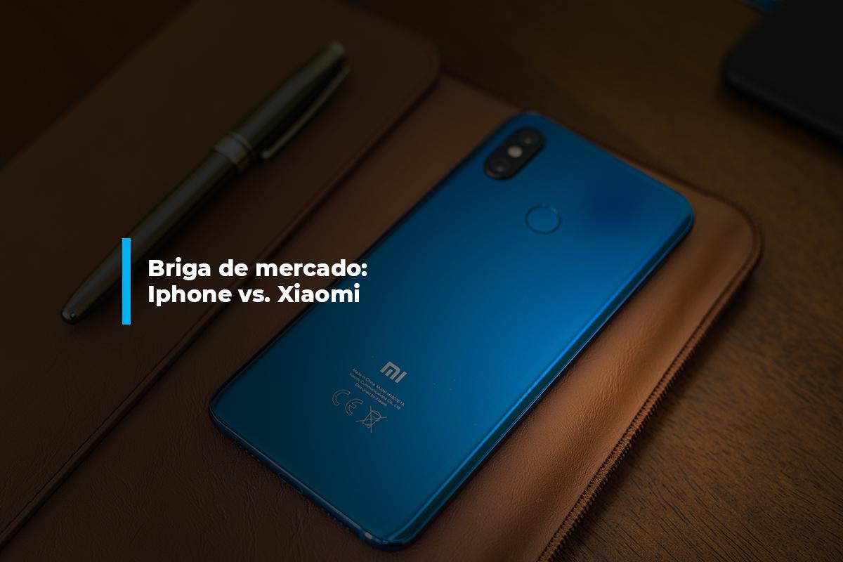Briga de mercado: Iphone e Xiaomi   Agência 904