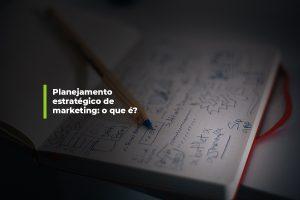 Planejamento estratégico de marketing: o que é? | Agência 904