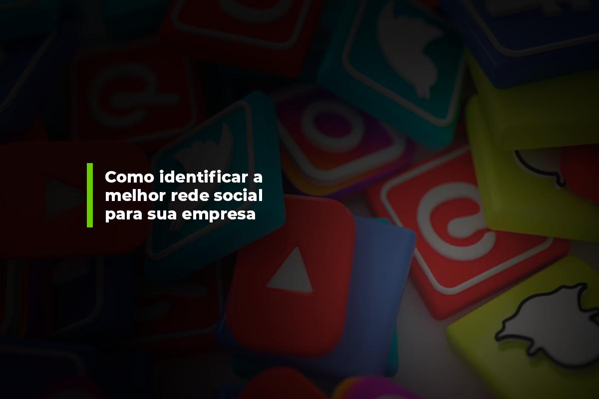 Como identificar a melhor rede social para sua empresa | Agência 904