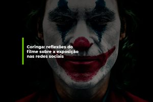 Coringa: reflexões do filme sobre a exposição nas redes sociais   Agência 904
