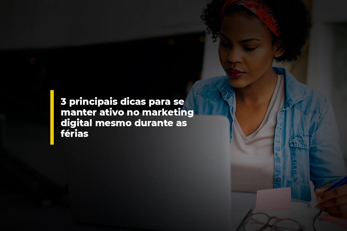 3 principais dicas para se manter ativo no marketing digital mesmo durante as férias | Agência 904