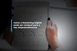 Como o Marketing Digital pode ser rentável para o seu empreendimento | Agência 904