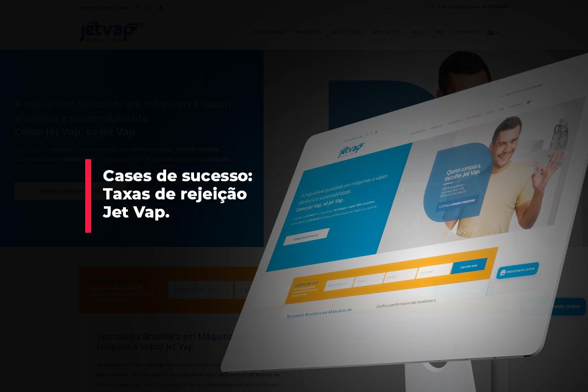 Cases de sucesso: Taxas de rejeição Jet Vap | Agência 904