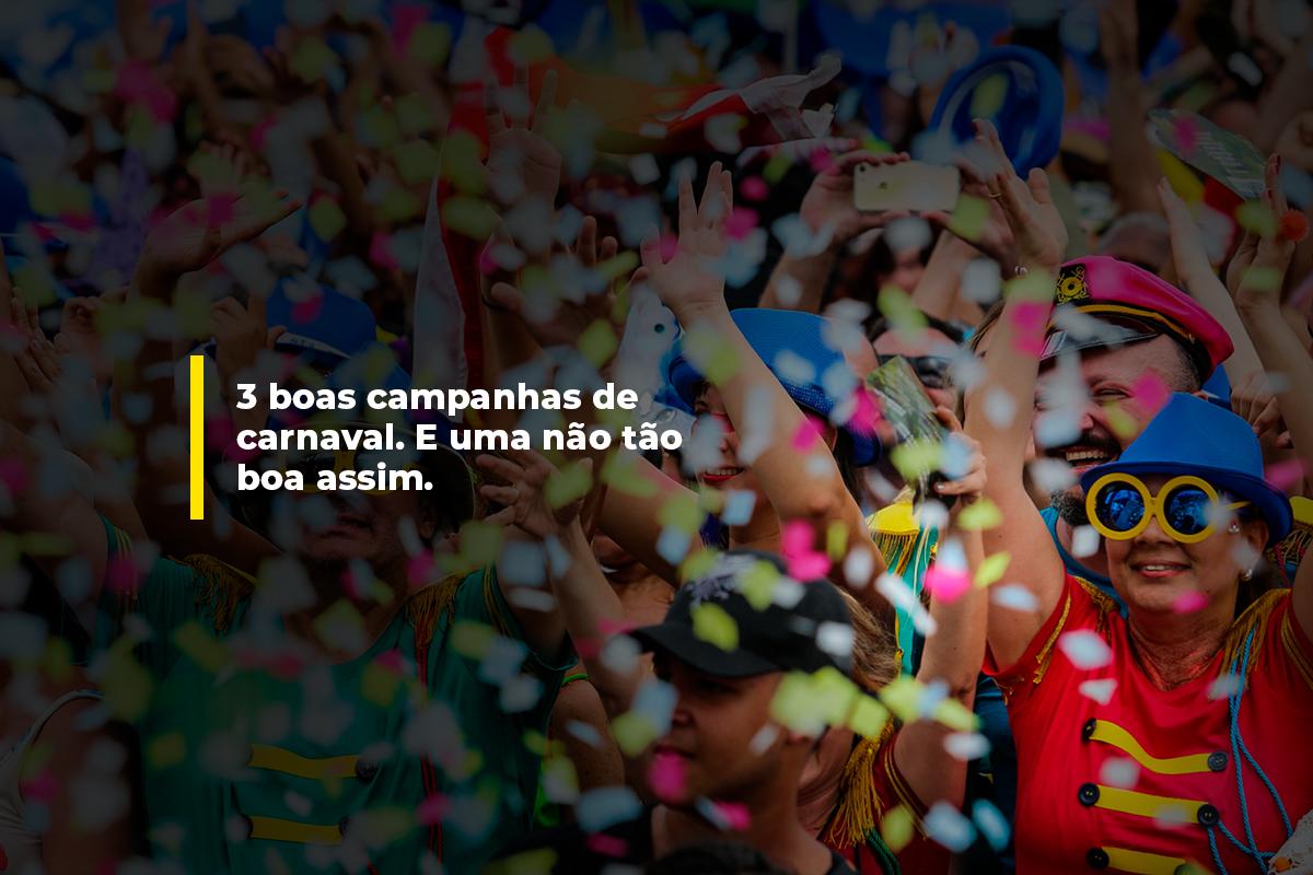 3 boas campanhas de carnaval. E uma não tão boa assim. | Agência 904
