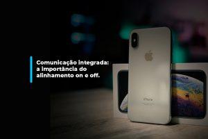 Comunicação integrada: a importância do alinhamento on e off. | Agência 904