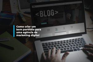 Como criar um bom portfólio para uma agência de marketing digital   Agência 904