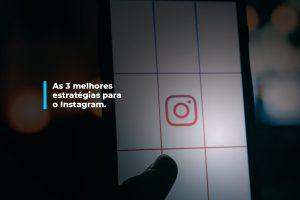 As 3 melhores estratégias para o Instagram. | Agência 904