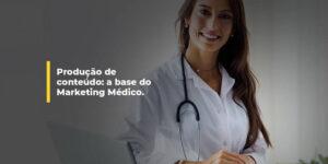 Produção de conteúdo: a base do Marketing Médico. | Agência 9ZERO4